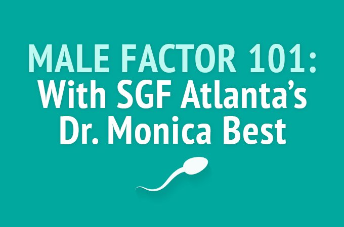 Male Factor 101 with SGF Atlanta's Dr. Monica Best: Causes and Treatments